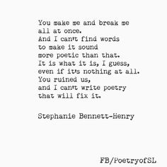 You make me and break me all at once an't find words to make it sound more poetic than that  #stephaniebennetthenry  #poem #poetry #writing #quote