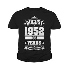 Awesome August 1952 - 65th Birthday Gifts Funny Tshirt #gift #ideas #Popular #Everything #Videos #Shop #Animals #pets #Architecture #Art #Cars #motorcycles #Celebrities #DIY #crafts #Design #Education #Entertainment #Food #drink #Gardening #Geek #Hair #beauty #Health #fitness #History #Holidays #events #Home decor #Humor #Illustrations #posters #Kids #parenting #Men #Outdoors #Photography #Products #Quotes #Science #nature #Sports #Tattoos #Technology #Travel #Weddings #Women