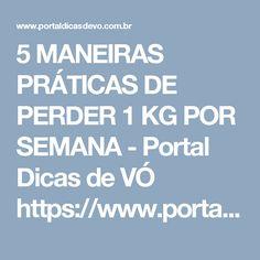 5 MANEIRAS PRÁTICAS DE PERDER 1 KG POR SEMANA - Portal Dicas de VÓ
