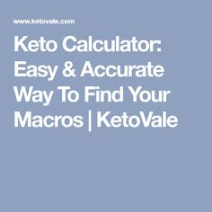 Keto Calculator: Easy & Accurate Way To Find Your Macros | KetoVale