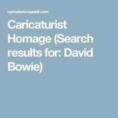Caricaturist Homage (Search results for: David Bowie)