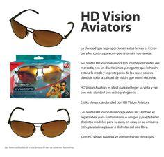 La claridad que le proporcionan estos lentes es increíble y los colores parecen que retoman nueva vida. Sus lentes HD Vision Aviators son los mejores lentes del mercado, con un diseño único y elegante que le harán estar a la moda y le protegerán de los rayos solares dándole toda la calidad de visión que usted necesita. HD Vision Aviators es ideal para proteger su vista y ver con más claridad con estilo y elegancia Estilo, elegancia, claridad con HD Vision Aviators Los lentes HD Vision…