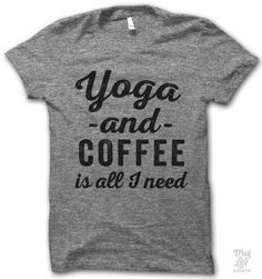yoga and coffee is all i need!