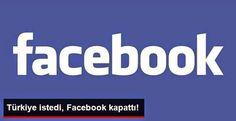 Devriye Haber : Türkiye İstedi, Facebook Kapattı