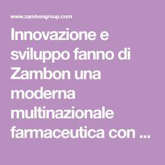 Innovazione e sviluppo fanno di Zambon una moderna multinazionale farmaceutica con ambiziosi progetti di crescita