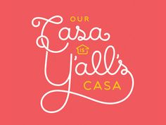 Our Casa is Y'all's Casa