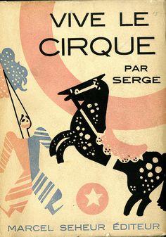 Vive le cirque! Phénomèmes, acrobates, clowns, fauves  Author: Victor Serge   Publication:  Marcel Seheur Editeur, Paris  Publication Date: 1930