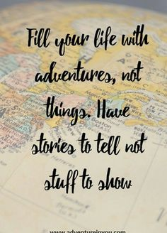 Fill your life with adventures...