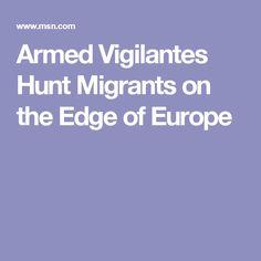Armed Vigilantes Hunt Migrants on the Edge of Europe
