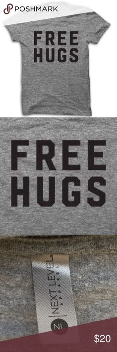 NWOT FREE HUGS Super Soft T-Shirt in Unisex XL This brand new FREE HUGS Super Soft T-Shirt in Unisex XL was purchased from Thug Life and never worn.  Fits men and women.  Cotton / Polyester /  Rayon blend.  Get your shirt on and hug it out! Great gift! Next Level Shirts Tees - Short Sleeve