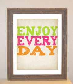 Enjoy Everyday.