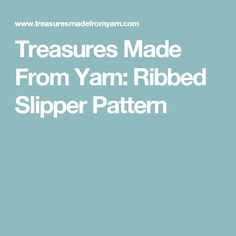 Treasures Made From Yarn: Ribbed Slipper Pattern Crochet Slippers, Knit Crochet, Free Knitting, Chevron, Crochet Patterns, Crocheting, Hats, Blog, Crochet