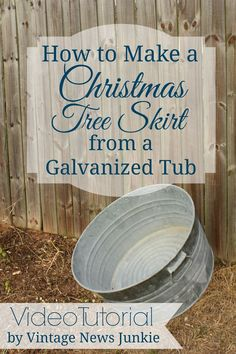 How to Make a Christmas Tree Skirt from a Galvanized Tub {Video Tutorial}: