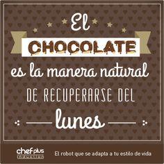 """""""El chocolate es la manera natural de recuperarse del lunes"""""""