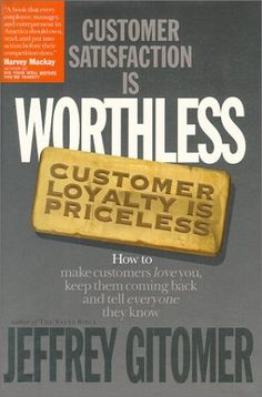 Customer Satisfaction is Worthless, Customer Loyalty is Priceless: How to Make Them Love You, Keep You Coming Back, and Tell Everyone They Know, http://www.amazon.com/dp/188516730X/ref=cm_sw_r_pi_awd_g1dasb13WJEHM