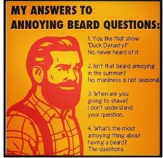 Besides the first one I agree, but it is true beards do not automatically group you into being a Duck Dynasty fan beards are not new they've been popular way before that show