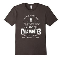 Image result for I'm A Writer Not A Serial Killer Funny Writers Gift T-Shirt