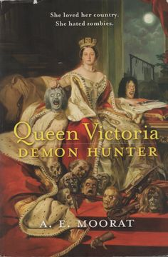 Queen Victoria Demon Hunter by A.E. Moorat / She loved her country. She hated zombies.