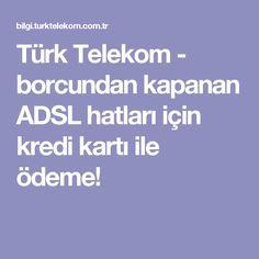 Türk Telekom - borcundan kapanan ADSL hatları için kredi kartı ile ödeme!