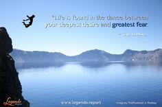 """""""Life is found in the dance between your deepest desire and greatest fear."""" ~ Tony Robbins.  This is a goodie from Tony Robbins, I hope you value it.  http://www.legends.report"""