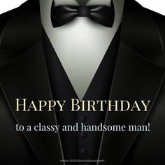 Best Birthday Quotes : Happy Birthday to a classy and handsome man. Happy Birthday Man, Happy Birthday Pictures, Happy Birthday Messages, Birthday Love, Happy Birthday Greetings, Happy Birthday Classy, Best Birthday Quotes, Birthday Card Sayings, Birthday Quotations
