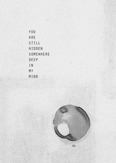 you are still hidden somewhere deep in my mind