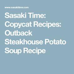 Sasaki Time: Copycat Recipes: Outback Steakhouse Potato Soup Recipe
