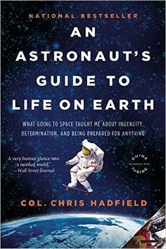 An Astronaut's Guide to Life on Earth: What Going to Space Taught Me About Ingenuity, Determination, and Being Prepared for Anything: Chris Hadfield: 9780316253031: Amazon.com: Books