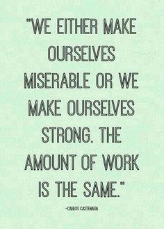 Miserable or Strong? It's up to you!