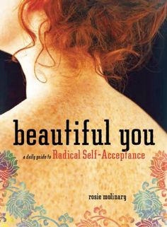 Beautiful You: A Daily Guide to Radical Self-Acceptance by Rosie Molinary,http://www.amazon.com/dp/1580053319/ref=cm_sw_r_pi_dp_dWfKsb1Z76ET9GYT