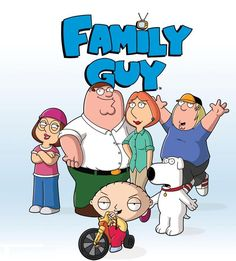 Family Guy. Hellz yeah!