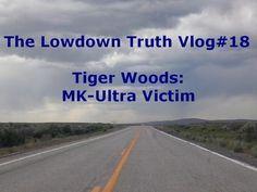 The Lowdown Vlog # 18 Tiger Woods MK-Ultra Victim