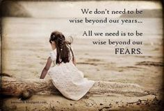 wise beyond our fears