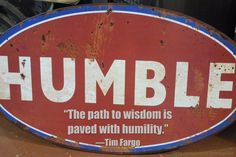 """The path to wisdom is paved with humility."" / —Tim Fargo"