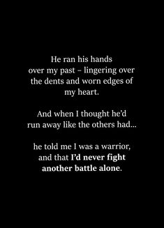 Beautiful. I pray for that moment a man says I will no longer have to fight my battles alone