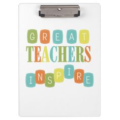 A great clipboard for teachers and other educational professionals this inspiring white clipboard with various bright color text reads Great Teachers Inspire! #education #school #teacher #teacher #quotes #teacher #sayings #inspirational #colorful #values #kindness #integrity #motivational #inspiring #teaching