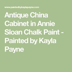 Antique China Cabinet in Annie Sloan Chalk Paint - Painted by Kayla Payne