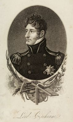 Portrait of Lord Cochrane -Thomas, Earl of Dundonald - 1775 to 1860 - Image circa 1809 from Ackermann's Repository Master And Commander, Naval History, Royal Navy, Good Looking Men, Paper Background, Sailing Ships, The Borrowers, Celtic, Literature