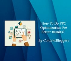PPC is one of the best marketing strategies to promote a business and get quick results.  To know about how to optimize for the same visit