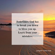 Sometimes God has to break you down to bless you up. Learn from your mistakes. #Prayer