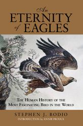 An Eternity of Eagles: The Human History of the Most Fascinating Bird in the World by Stephen J. Bodio. Silver award winner in the Historical/Biographical Book category.