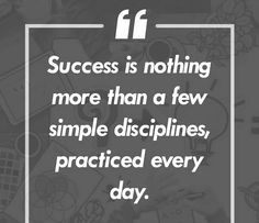 Success is nothing more than a few simple disciplines practiced every day.  #DigitalVK