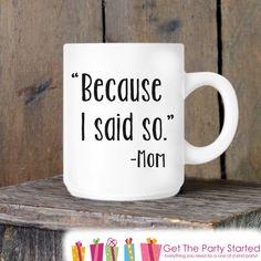 Coffee Mug, Funny Mother's Day Mug, Because I Said So, Novelty Ceramic Mug, Coffee Cup Gift, Mom Gift, Mothers Day Gift Idea