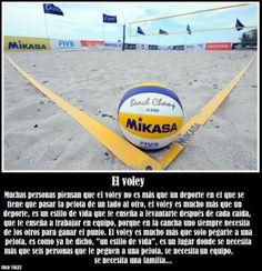 many people think that voley is not more than a sport where you have to pass the ball from one side to another, voley is more than a sport, it's a lifestyle that teaches you to get up after every fall , which teaches you to work together, because on the court you always need the other players to win the point. The volleyball is much more than just hitting a ball, is as I said a lifestyle, it's a place where people six months to get hit a ball is needed, a team number is required a family…