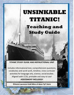The Unsinkable Titanic - one of the most famous disasters of all time. Complete teaching unit and study guide which includes informational text, comprehension questions, vocabulary study, cross curricular activities, printable and easy to use.  Aligned with Common Core Standards.