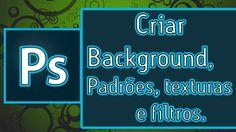 Tutorial PhotoShop = Criar Background usando Padrões, texturas e filtros.