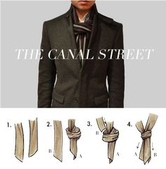 The Canal Street , This knot looks elaborate but is actually easy .Step 1, Fold the scarf according to basic knot 1 and let it drop down your neck equally on each side.Step 2 ,Make a knot on one side (A). Step 3 Let B pass through A to form a knot. Step 4 Tighten the knot to get a beautiful fake knot.