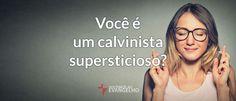 Você é um calvinista supersticioso?