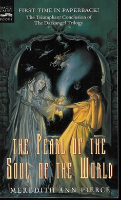 Meredith Ann Pierce: The Darkangel Trilogy: The Pearl of the Soul of The World Book #3