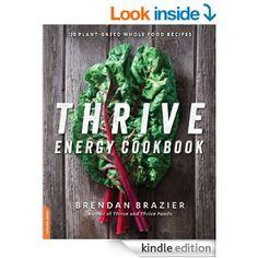 Amazon.com: Thrive Energy Cookbook: 150 Plant-Based Whole Food Recipes eBook: Brendan Brazier: Kindle Store